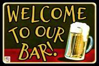 WELCOME TO OUR BAR! MADE IN USA METAL SIGN 8X12 FUNNY MAN CAVE DECOR DRINKING