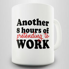 Another 8 Hours Novelty Gift Mug - Funny mug to cheer up your day