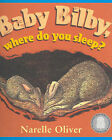Baby Bilby, Where Do You Sleep? by Narelle Oliver (Paperback, 2003)