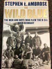 The Wild Blue Stephen E Ambrose Book Biography History B-24s Pilot WWII Germany