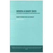 When a Baby Dies : The Experience of Late Miscarriage, Stillbirth, and...