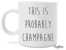 Funny 15 OUNCE This is Probably Champagne Novelty Gift Coffee Mug Probably Wine
