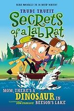Secrets of a Lab Rat: Mom, There's a Dinosaur in Beeson's Lake by Trudi...