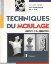 Techniques du Moulage. Alginates et Bandes Plâtrées - Jean-Pierre Delpech