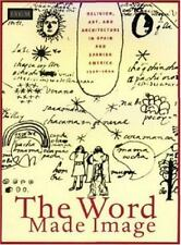 The Word Made Image: Religion, Art, and Architecture in Spain and Spanish Ameri