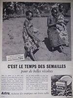 PUBLICITÉ 1958 ASTRA C'EST LE TEMPS DES SEMAILLES - ADVERTISING