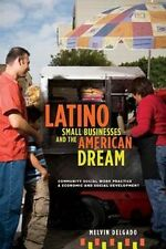 NEW Latino Small Businesses and the American Dream by Melvin Delgado Hardcover B