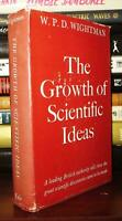 Wightman, W. P. D.  THE GROWTH OF SCIENTIFIC IDEAS  1st Edition 1st Printing