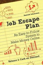Job Escape Plan - An Easy-To-Follow System to Make Money Online (Volume 2 - Cash
