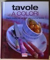 Tavole a colori. Idee e decori per rendere unica la tua tavola. Food 2007 - L