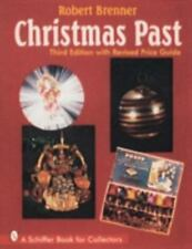 Christmas Past: A Collectors' Guide to Its History and Decorations (A Schiffer B
