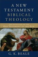 New Testament Biblical Theology : The Unfolding of the Old Testament in the N...