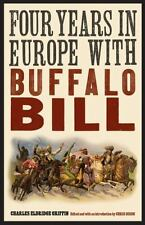 "Four Years in Europe with Buffalo Bill (The Papers of William F. ""Buffalo Bill"""