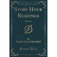 Story Hour Readings: Fifth Year (Classic Reprint) by Ernest Clark Hartwell...