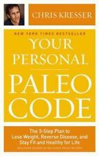Your Personal Paleo Code : The 3-Step Plan to Lose Weight, Reverse Disease, and