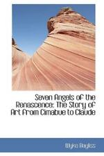 Seven Angels of the Renascence: The Story of Art from Cimabue to Claude: By W...