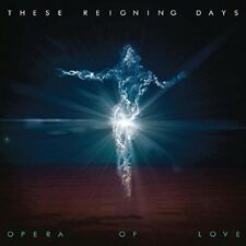 THESE REIGNING DAYS - OPERA OF LOVE  CD NEW!