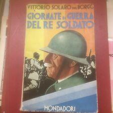 """Solaro  Del Borgo Vittorio """"Giornate di guerra del re soldato"""" – Mondadori, 1931"""