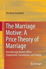 The Marriage Motive - A Price Theory of Marriage : How Marriage Markets...