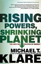 Rising Powers, Shrinking Planet : The New Geopolitics of Energy by Michael T....
