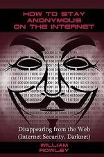 How to Stay Anonymous on the Internet : Disappearing from the Web (Internet...