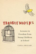 Troublemakers: Lessons in Freedom from Young Children at School by Shalaby, Car