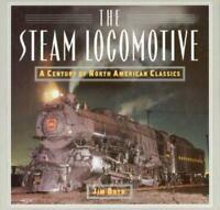 Steam Locomotive : A Century of North American Classics Hardcover Jim Boyd