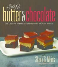 Sheila G's Butter & Chocolate: 101 Creative Sweets and Treats Brownie Batter