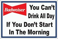 Budweiser Can't Drink all Day-Morning 8 x 12 Novelty Sign