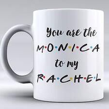 Funny Mug - You're the Monica to my Rachel - Friends Mug - Love Mug - Coffee Mug