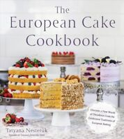 European Cake Cookbook : Discover a New World of Decadence from the Celebrate...