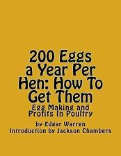 200 Eggs a Year per Hen: How to Get Them : Egg Making and Profits in Poultry...