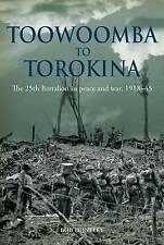 Toowoomba to Torokina: The 25th Battalion in Peace and War, 1918-1945 by Bob Doneley (Hardback, 2012)