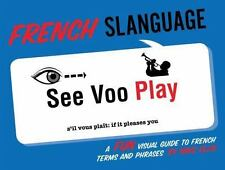 French Slanguage : A Fun Visual Guide to French Terms and Phrases by Mark...
