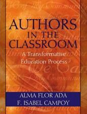 Authors in the Classroom : A Transformative Education Process by Alma Flor Ada,…