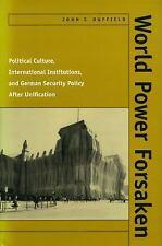 World Power Forsaken : Political Culture, International Institutions, and...
