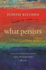 What Persists: Selected Essays on Poetry from The Georgia Review, 1988-2014 (Geo