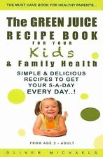 NEW The Green Juice Recipe Book for Your Kids & Family Health.: Simple & Delicio