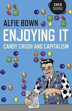 Enjoying It : Candy Crush and Capitalism by Alfie Bown (2015, Paperback)