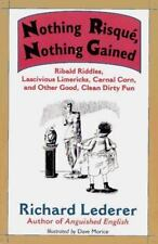 Nothing Risque, Nothing Gained: Ribald Riddles, Lascivious Limericks, Carnal Cor