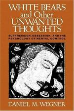 White Bears and Other Unwanted Thoughts: Suppression, Obsession, and the Psychol