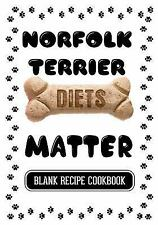 Norfolk Terrier Diets Matter : Real Food for Dogs Cookbook, Blank Recipe.
