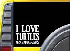 Turtles because Humans Suck Sticker J958 6 inch turtle decal