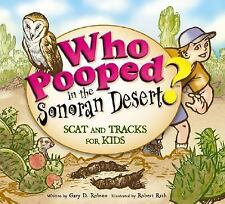 Who Pooped in the Sonoran Desert? - Scat and Tracks for Kids, Gary D. Robson, Ro