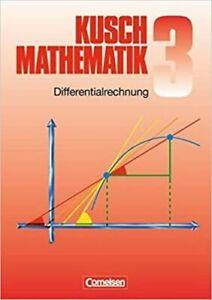 KUSCH MATHEMATIK 3, DIFFERENTIALRECHNUNG, CORNELSEN, GIRARDET+