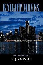 Knight Moves: The K J Knight Story (Paperback or Softback)