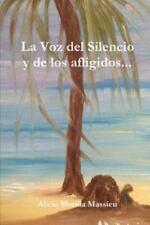 La Voz Del Silencio y de Los Afligidos... by Alicia Morilla Massieu (2013,...