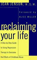 Reclaiming Your Life : A Step-by-Step Guide to Using Regression Therapy to Overc