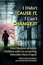 I Didn't Cause It, I Can't Change It : How Mothers of Adult Children with...