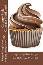 Country Style Cupcake Cookbook : Simple to Follow Recipes for Fabulous...